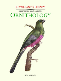 Levaillant's Legacy - A History of South African Ornithology