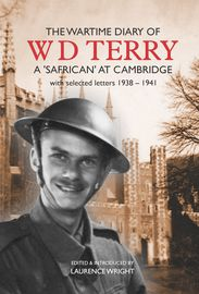 The Wartime Diary of  W. D. Terry – a 'Safrican' at Cambridge – with selected letters 1938-1941