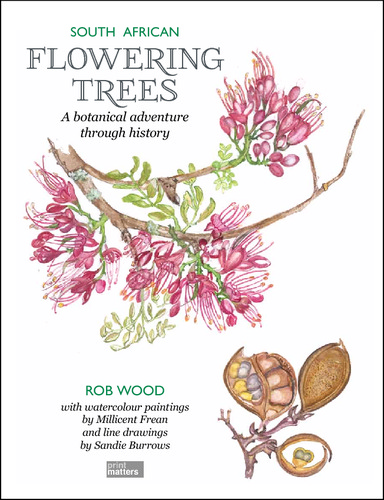 South African Flowering Trees - a botanical adventure through history by Rob Wood